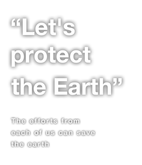 """Let's protect the Earth"" The efforts from each of us can save the earth"